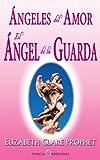 Angeles Del Amor. el Angel de la Guarda, Elizabeth Clare Prophet, 1493691066
