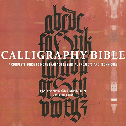 Classic Complete Alphabet - Calligraphy Bible: A Complete Guide to More Than 100 Essential Projects and Techniques