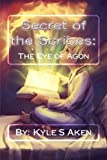 Secret of the Scribes:: The Eye of Agon by Kyle S Aken (2014-03-24)