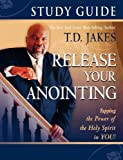Release Your Anointing, T. D. Jakes, 0768426553