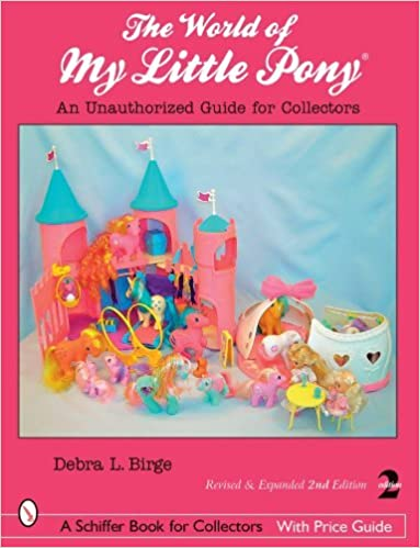 The World of My Little Pony: An Unauthorized Guide for Collectors (Schiffer Book for Collectors with Price Guide) by Debra L Birge (2007-12-01)