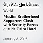 Muslim Brotherhood Supporters Clash with Security Forces outside Cairo Hotel | Declan Walsh