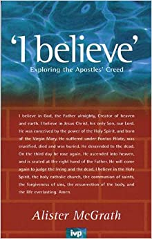 I believe : Exploring the Apostles' Creed