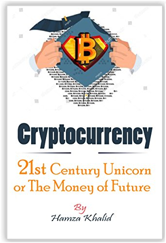 Cryptocurrency: 21st Century Unicorn or The Money of Future, cryptocurrency for beginners ... Bitcoin, Ethereum, Litecoin, blockchain