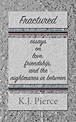 Fractured:  essays on love, friendship, and the nightmares in between