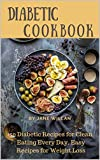 Diabetic Cookbook: 50 Diabetic Recipes for Clean Eating Every Day, Easy Recipes for Weight Loss (Diabetic Series Book 1)