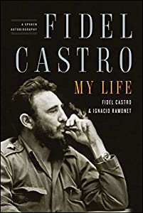 Fidel Castro: My Life: A Spoken Autobiography by Scribner