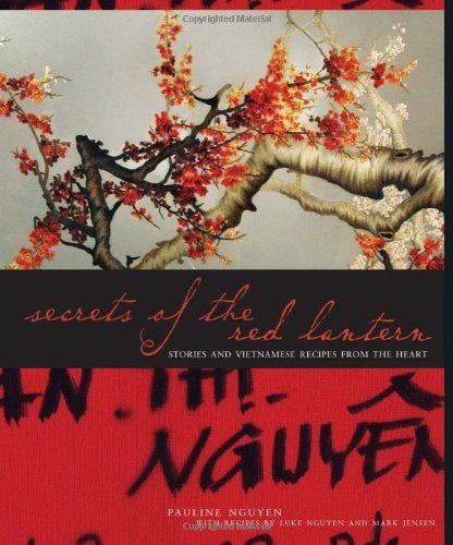 Secrets of the Red Lantern: Stories and Vietnamese Recipes from the Heart by Pauline Nguyen (15-Oct-2007) Hardcover