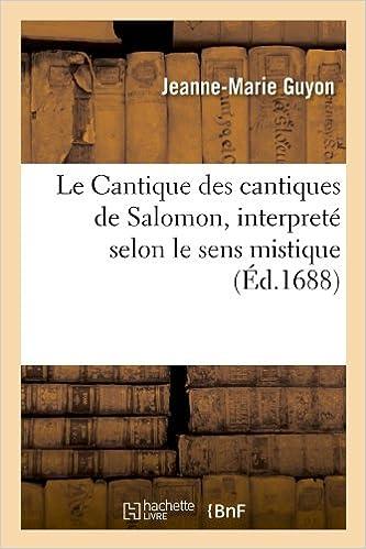 Le Cantique des cantiques de Salomon , interpreté selon le sens mistique (Éd.1688) epub, pdf