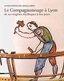 img - for La recherche de l'excellence: Histoire du compagnonnage   Lyon de ses origines mystiques   nos jours (French Edition) book / textbook / text book