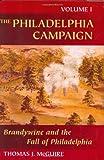 The Philadelphia Campaign: Volume One: Brandywine and the Fall of Philadelphia