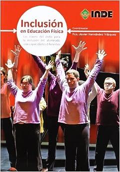 Inclusión En Educación Física: Las Claves Del éxito Para La Inclusión Del Alumnado Con Capacidades Diferentes Descargar PDF Gratis