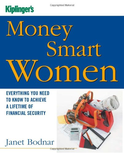 Kiplinger's Money Smart Women: Everything You Need to Know to Acheive a Lifetime of Financial Security (Kiplinger's Personal Finance)