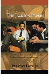 The Jackson Papers: Post 1965 Voting Rights Act, Pre-Obama Era: The Jesse Jackson Run for President Paperback