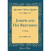 Joseph and His Brethren: A Trilogy (Classic Reprint)