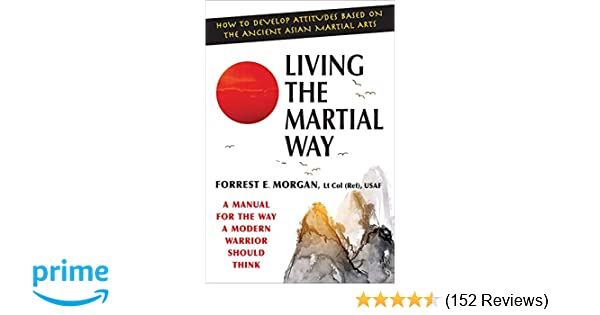 8ab647c3d410 Living the Martial Way  A Manual for the Way a Modern Warrior Should Think   Forrest E. Morgan  9780942637762  Amazon.com  Books