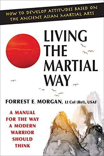 Living the Martial Way: A Manual for the Way a Modern Warrior Should Think (Best Self Defense Martial Arts In The World)