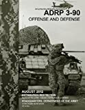 Army Doctrine Reference Publication ADRP 3-90 Offense and Defense August 2012, United States Government US Army, 1479281638