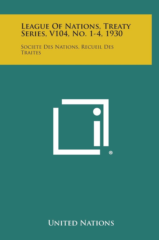 Download League of Nations, Treaty Series, V104, No. 1-4, 1930: Societe Des Nations, Recueil Des Traites ebook