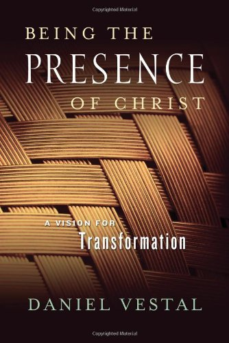 Being the Presence of Christ: A Vision for Transformation PDF ePub fb2 ebook