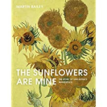 The Sunflowers Are Mine: The Story of Van Gogh's Masterpiece