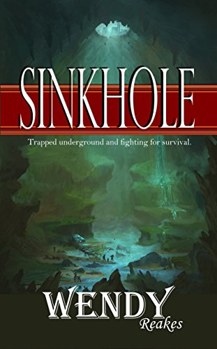 SINKHOLE: Lost underground fighting for survival by [Wendy Reakes]