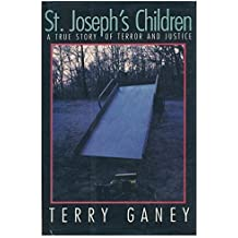 St. Joseph's Children: A True Story of Terror and Justice by Terry Ganey (1989-10-06)