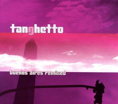 tanghetto buenos aires remixed