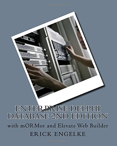 Enterprise Delphi Databases 2nd Edition: with mORMot and Elevate Web Builder