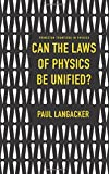 img - for Can the Laws of Physics Be Unified? (Princeton Frontiers in Physics) book / textbook / text book