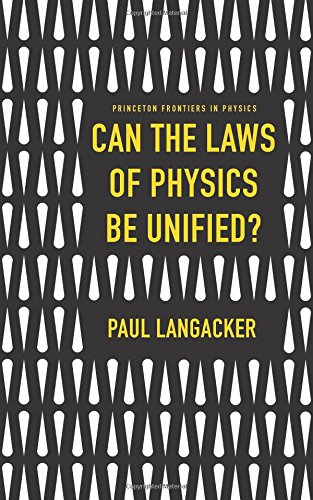 Can the Laws of Physics Be Unified? (Princeton Frontiers in Physics)