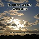 A Free Man's Worship Audiobook by Bertrand Russell Narrated by Jim Killavey