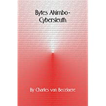 Bytes Akimbo - Cybersleuth: Being a Zany, Madcap Romp from Here to There, and Beyond!