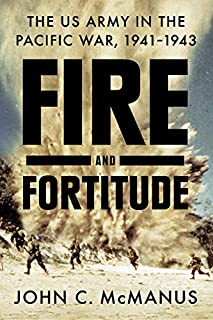 Book Cover: Fire and Fortitude: The US Army in the Pacific War, 1941-1943
