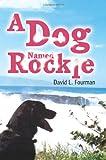 A Dog Named Rockie, David Fourman, 0595326145