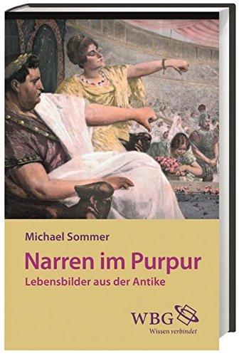 Narren im Purpur: Lebensbilder aus der Antike