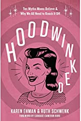 Hoodwinked: Ten Myths Moms Believe and   Why We All Need To Knock It Off Paperback