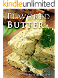 Flavored Butter Recipes: Make Your Own Homemade Compound Butter (Recipe Top 50s Book 123)