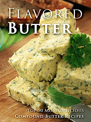 Flavored Butter Recipes: Make Your Own Homemade Compound Butter (Recipe Top 50s Book 123) by Julie Hatfield