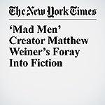 'Mad Men' Creator Matthew Weiner's Foray Into Fiction | Alexandra Alter