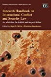 Research Handbook on International Conflict and Security Law, N. D. White and Christian Henderson, 1849808562
