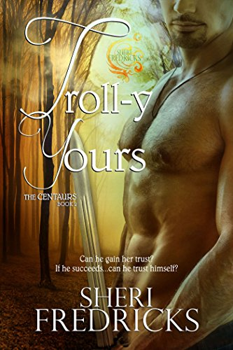 Book: Troll-y Yours, a fantasy romance (The Centaurs) by Sheri Fredricks