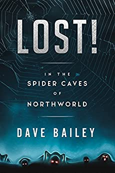 Lost!: In The Spider Caves of NorthWorld! (Thorgaut Kabbisson of NorthWorld Book 1) by [Bailey, Dave]