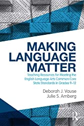 Making Language Matter: Teaching Resources for Meeting the English Language Arts Common Core State Standards in Grades 9-12