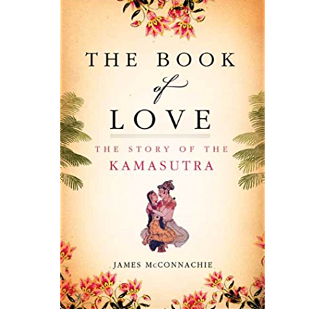 Amazon Com The Book Of Love The Story Of The Kamasutra Ebook Mcconnachie James Kindle Store