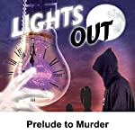 Lights Out: Prelude to Murder | Arch Oboler