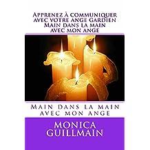 Apprenez à communiquer avec votre ange gardien. Main dans la main avec mon ange (ANGEOLOGIE t. 1) (French Edition)