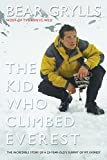 The Kid Who Climbed Everest: The Incredible Story of a 23-Year-Old's Summit of Mt. Everest by Bear Grylls front cover