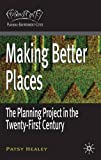 Making Better Places: The Planning Project in the Twenty-First Century (Planning, Environment, Cities)