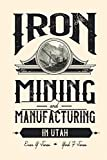 Iron Mining and Manufacturing in Utah: A History